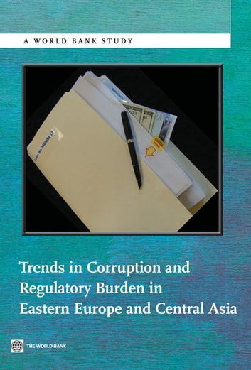 Trends in Corruption and Regulatory Burden in Eastern Europe and Central Asia ebook by World Bank