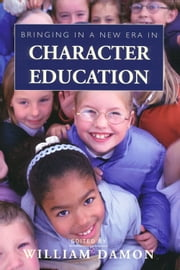 Bringing in a New Era in Character Education ebook by William Damon