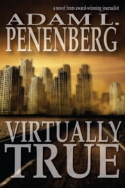 Virtually True ebook by Adam L. Penenberg