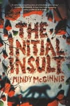 The Initial Insult ebook by Mindy McGinnis
