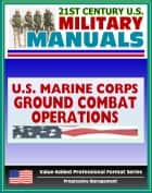 21st Century U.S. Military Manuals: Ground Combat Operations Marine Corps Field Manual (Value-Added Professional Format Series) ebook by Progressive Management