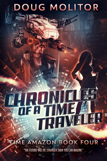 Chronicles of a Time Traveler - Time Amazon -- Book 4 ebook by Doug Molitor