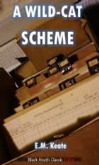 A Wild-Cat Scheme eBook by E.M. Keate