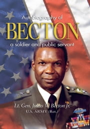 Becton - Autobiography of a Soldier and Public Servant ebook by Julius Becton, Jr.