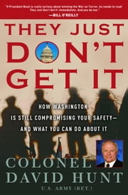 They Just Don't Get It - How the Washington Political Machine Is Still Compromising Your Safety--and What You Can Do About It ebook by Colonel David Hunt