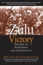 Zulu Victory - The Epic of Isandlwana and the cover-up eBook by Ron Lock, Peter Quantrill