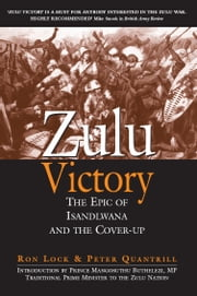 Zulu Victory - The Epic of Isandlwana and the cover-up ebook by Ron Lock,Peter Quantrill