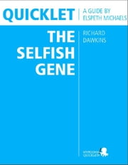 Quicklet on Richard Dawkins' The Selfish Gene (CliffNotes-like Book Summary & Analysis): Chapter-by-Chapter Summary and Commentary ebook by Elspeth  Michaels