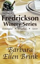 The Complete Fredrickson Winery Series ebook by Barbara Ellen Brink