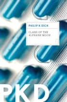Clans of the Alphane Moon ebook by Philip K. Dick