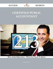 Certified Public Accountant 213 Success Secrets - 213 Most Asked Questions On Certified Public Accountant - What You Need To Know ebook by Brenda Vega