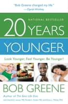 20 Years Younger - Look Younger, Feel Younger, Be Younger! ebook by Bob Greene, Harold A. Lancer, Ronald L. Kotler,...
