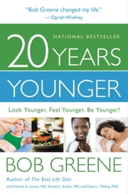 20 Years Younger - Look Younger, Feel Younger, Be Younger! ebook by Bob Greene,Harold A. Lancer,Ronald L. Kotler,Diane L. McKay