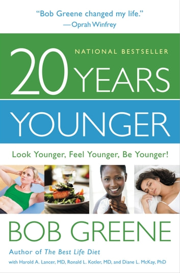 20 Years Younger - Look Younger, Feel Younger, Be Younger! ebook by Bob Greene