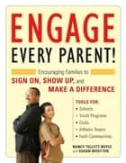 Engage Every Parent!: Encouraging Families to Sign On, Show Up, and Make a Difference ebook by Nancy Tellett-Royce,Susan Wootten