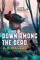 Down Among the Dead ebook by K. B. Wagers