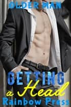 Getting a Head - Man on Man Younger on Older, #4 ebook by Rainbow Press