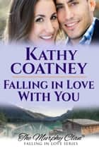 Falling in Love With You - The Murphy Clan—Falling in Love Series, #2 ebook by Kathy Coatney