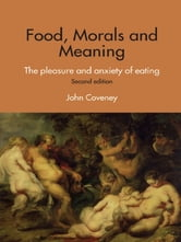 Food, Morals and Meaning - The Pleasure and Anxiety of Eating ebook by John Coveney