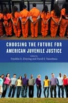 Choosing the Future for American Juvenile Justice ebook by Franklin E. Zimring, David S. Tanenhaus