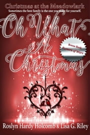 Oh, What A Christmas ebook by Lisa G. Riley,Roslyn Hardy  Holcomb