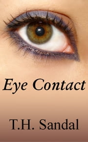 Eye Contact ebook by T.H. Sandal