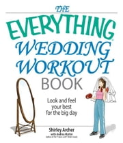 The Everything Wedding Workout Book: Look And Feel Your Best for the Big Day ebook by Shirley Archer,Andrea Mattei