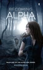 Becoming Alpha ebook door Aileen Erin