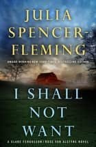 I Shall Not Want - A Clare Fergusson and Russ Van Alstyne Mystery eBook by Julia Spencer-Fleming