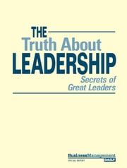 The Truth About Leadership - Secrets of Great Leaders ebook by Business Management Daily
