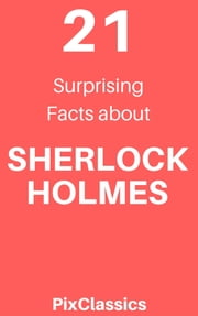 21 Surprising Facts About Sherlock Holmes ebook by Kobo.Web.Store.Products.Fields.ContributorFieldViewModel