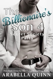 The Billionaire's Son 4 - Secret Society Orgy ebook by Arabella Quinn