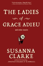 The Ladies of Grace Adieu and Other Stories ebook by Susanna Clarke