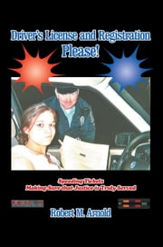 Driver's License and Registration Please - Speeding Tickets Making Sure that Justice is Truly Served ebook by Robert M. Arnold