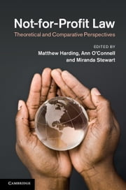 Not-for-Profit Law - Theoretical and Comparative Perspectives ebook by Matthew Harding,Ann O'Connell,Miranda Stewart