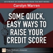 Some Quick, Easy Ways to Raise Your Credit Score ebook by Carolyn Warren