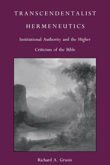 Transcendentalist Hermeneutics - Institutional Authority and the Higher Criticism of the Bible ebook by Richard A. Grusin,Stanley Fish,Fredric Jameson