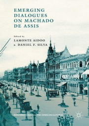 Emerging Dialogues on Machado de Assis ebook by Lamonte Aidoo,Daniel F. Silva