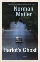 Harlot's Ghost - A Novel ebook by Norman Mailer