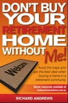 Don't Buy Your Retirement Home Without Me! ebook by Richard Andrews