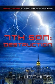 7th Son: Destruction (Book Three in the 7th Son Trilogy) ebook by J.C. Hutchins