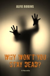 Why Won't You Stay Dead? ebook by Alfie Robins