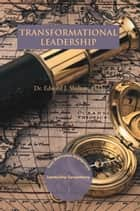 Transformational Leadership - Trust, Motivation and Engagement ebook by Edward J. Shelton PhD.