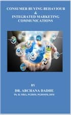 Consumer Buying Behaviour & Integtrated Marketing Communications ebook by Dr.Archana Dadhe