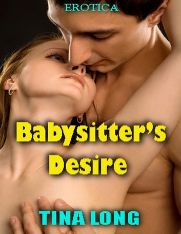 Babysitter's Desire (Erotica) ebook by Tina Long