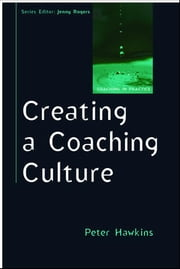 Creating A Coaching Culture ebook by Peter Hawkins