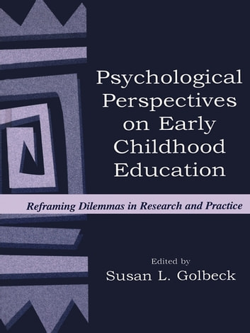 Psychological Perspectives on Early Childhood Education - Reframing Dilemmas in Research and Practice ebook by