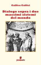 Dialogo sopra i due massimi sistemi del mondo ebook by Galileo Galilei