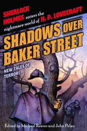 Shadows Over Baker Street - New Tales of Terror! ebook by Michael Reaves, John Pelan, Neil Gaiman,...