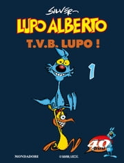 Lupo Alberto. T.V.B. lupo! (1) ebook by Silver